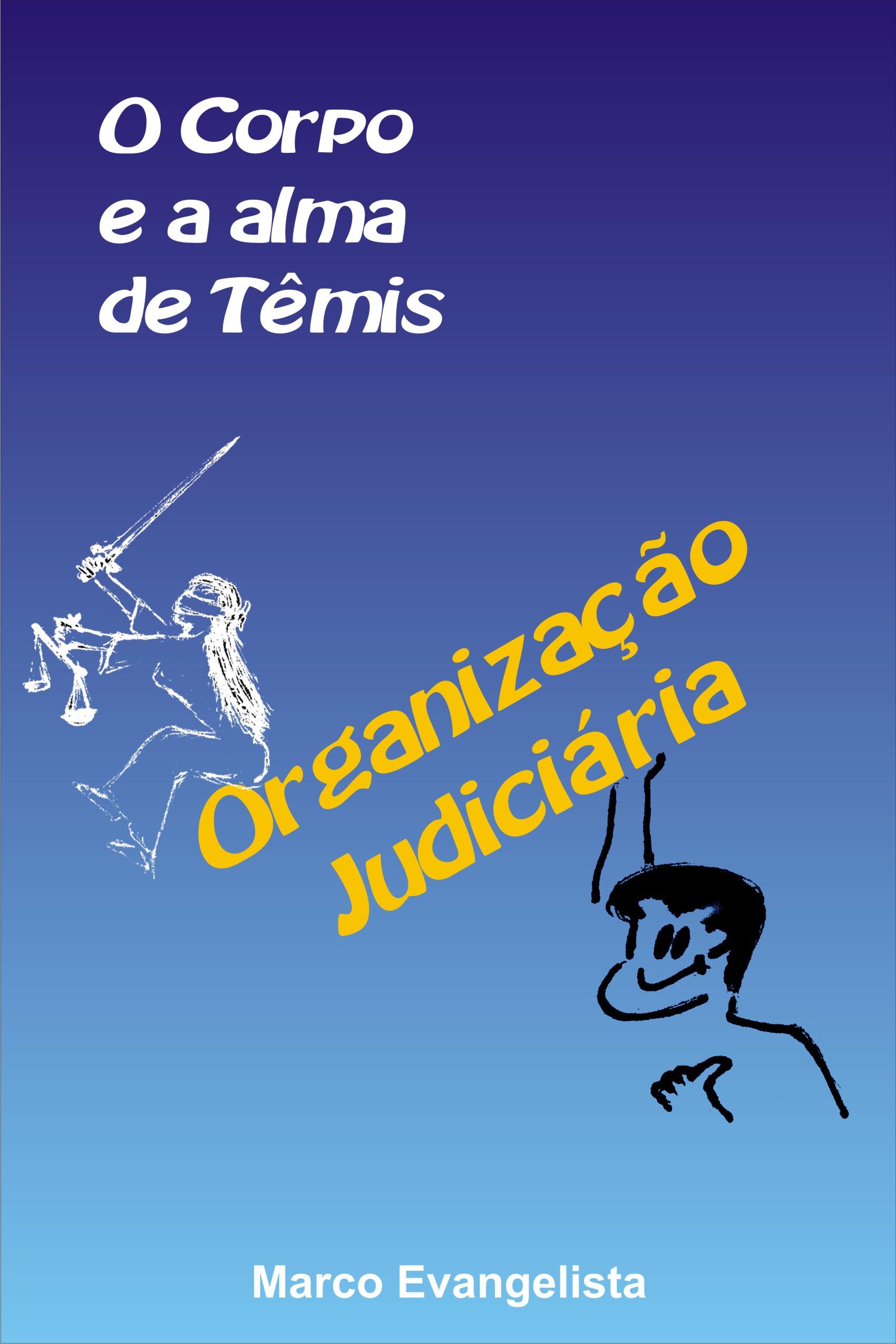 """""""O Corpo e a Alma de Têmis – Organização Judiciária"""""""